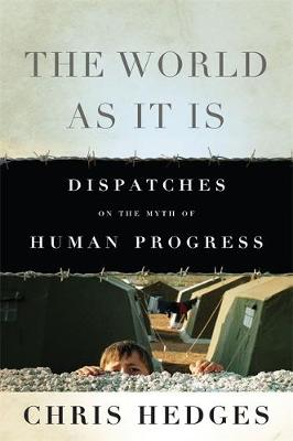 The World As It Is: Dispatches on the Myth of Human Progress (Hardback)