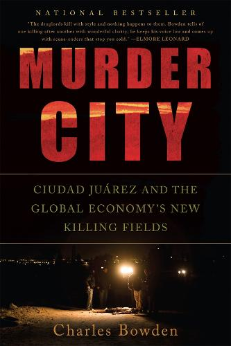 Murder City: Ciudad Juarez and the Global Economy's New Killing Fields (Paperback)