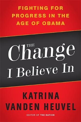 The Change I Believe In: Fighting for Progress in the Age of Obama (Paperback)