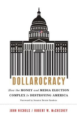 Dollarocracy: How the Money and Media Election Complex is Destroying America (Hardback)