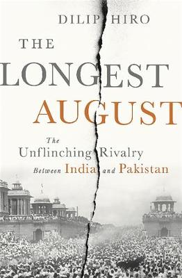 The Longest August: The Unflinching Rivalry Between India and Pakistan (Hardback)