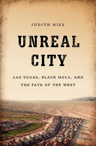 Unreal City: Las Vegas, Black Mesa, and the Fate of the West (Hardback)