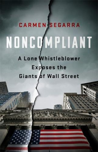 Noncompliant: A Lone Whistleblower Exposes the Giants of Wall Street (Hardback)