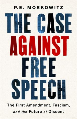The Case against Free Speech: The First Amendment, Fascism, and the Future of Dissent (Hardback)