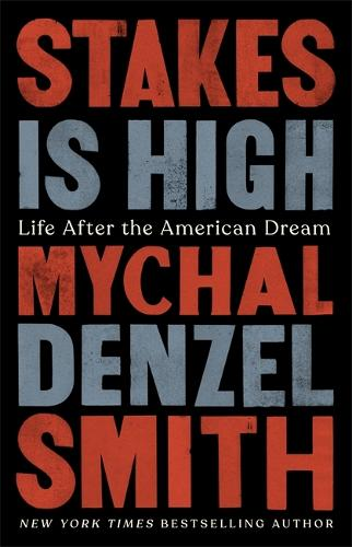 Stakes Is High: Life After the American Dream (Hardback)