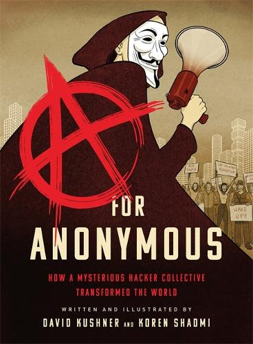 A for Anonymous (Graphic novel): How a Mysterious Hacker Collective Transformed the World (Paperback)