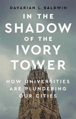 In the Shadow of the Ivory Tower: How Universities Are Plundering Our Cities (Hardback)