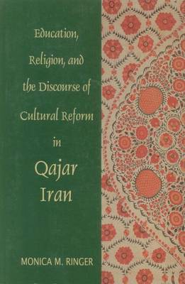 Education, Religion and the Discourse of Cultural Reform in Qajar Iran (Paperback)
