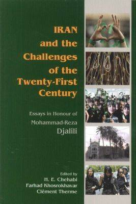 Iran and the Challenges of the Twenty-First Century: Essays in Honour of Mohammad-Reza Djalili (Hardback)