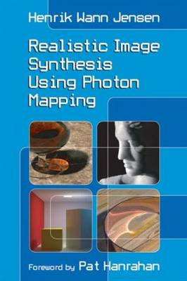 Realistic Image Synthesis Using Photon Mapping (Paperback)