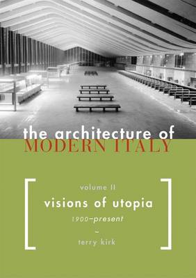 The Architecture of Modern Italy: Visions of Utopia, 1900-present v. 2 (Hardback)