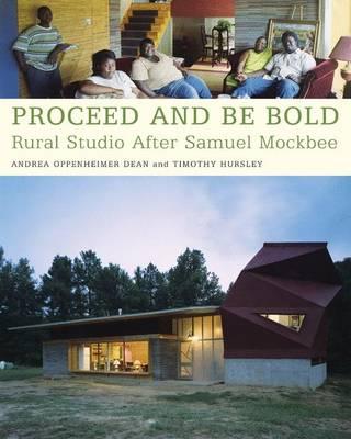 Proceed and be Bold: Rural Studio After Samuel Mockbee (Paperback)