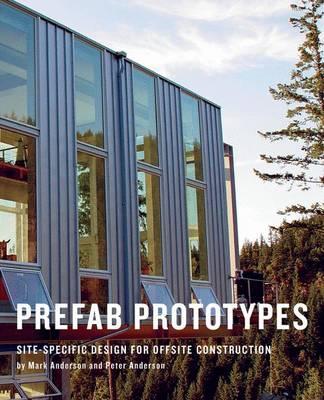 Prefab Prototypes: Site-Specific Design for Offsite Construction (Hardback)