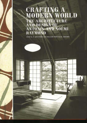 Crafting a Modern World: The Architecture and Design of Antonin and Noemi Raymond (Hardback)
