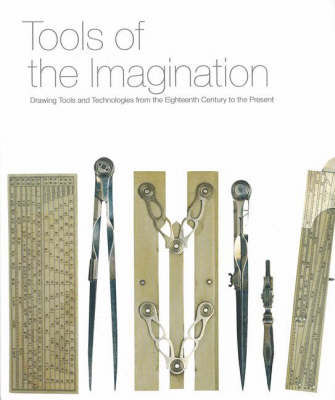 Tools of the Imagination: Drawing Tools and Technologies from the Eighteenth Century to the Present (Hardback)