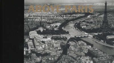 Above Paris: The Aerial Survey of Roger Henrard (Hardback)