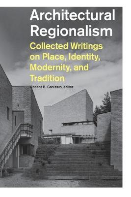 Architectural Regionalism: Collected Writings on Place, Identity, Modernity and Tradition (Paperback)
