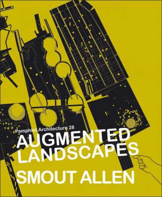 Augmented Landscapes: Smout Allen - Pamphlet Architecture v. 28 (Paperback)
