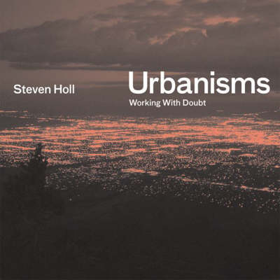 Urbanisms: Working with Doubt (Hardback)