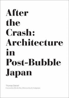 After the Crash: The Culture of Architecture in Post-bubble Japan (Paperback)