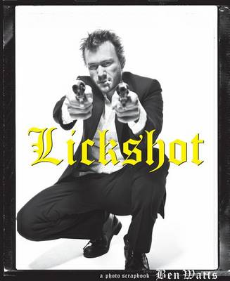 Lickshot: A Photo Scrapbook (Hardback)