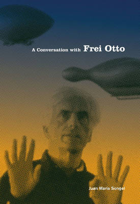 A Conversation with Frei Otto (Paperback)