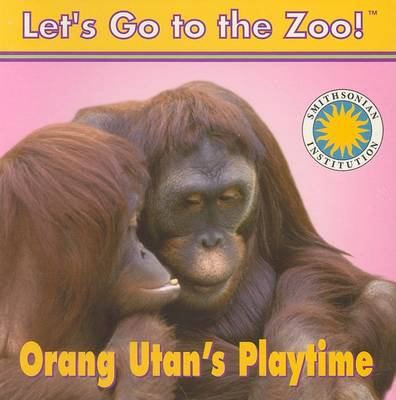 Orang Utan's Playtime - Let's Go to the Zoo! (Board book)