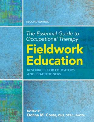 The Essential Guide to Occupational Therapy Fieldwork Education: Resources for Educators and Practitioners (Spiral bound)