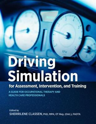 Driving Simulation for Assessment, Intervention, and Training: A Guide for Occupational Therapy and Health Care Professionals (Paperback)