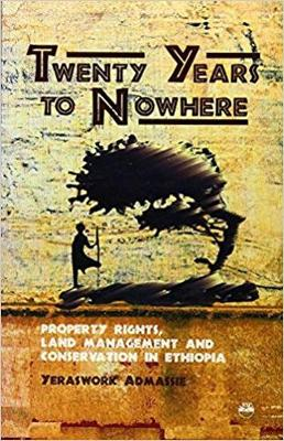Twenty Years To Nowhere: Property Rights, Land Management and Conservation in Ethiopia (Paperback)