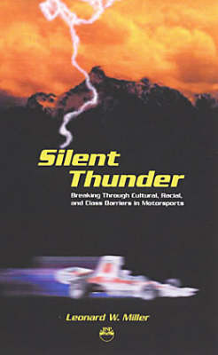 Silent Thunder: Breaking Through Cultural, Racial, & Class Barriers in Motorsports (Paperback)