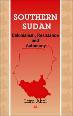 Southern Sudan: Colonialism, Resistance and Autonomy (Paperback)