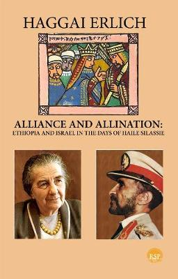 Alliance And Alienation: Ethiopia and Israel in the Days of Haile Selassie (Paperback)