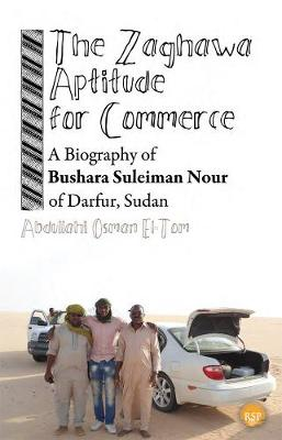 The Zaghawa Aptitude For Commerce: A Biography Of Bushara Suleiman Nour Of Darfur, Sudan (Paperback)