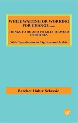 While Waiting Or Working For Change: Things To Do and Pitfalls To Avoid in Eritrea (Paperback)