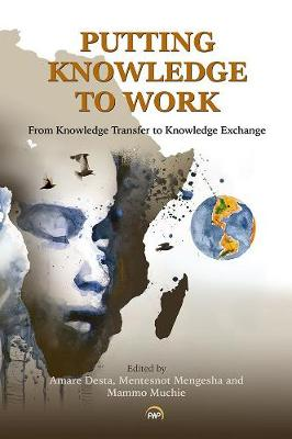 Putting Knowledge To Work: From Knowledge Transfer to Knowledge Exchange (Paperback)