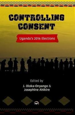 Controlling Consent: Uganda's 2016 Election (Paperback)