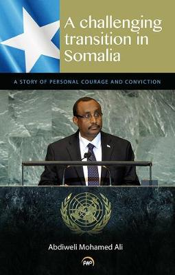 A Challenging Transition In Somalia: A Story Of Personal Courage And Conviction (Paperback)
