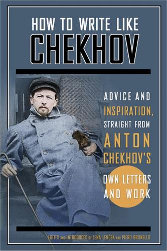 How to Write Like Chekhov: Advice and Inspiration, Straight from His Own Letters and Work (Paperback)