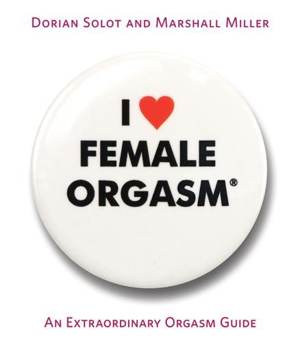 I Love Female Orgasm: An Extraordinary Orgasm Guide (Paperback)