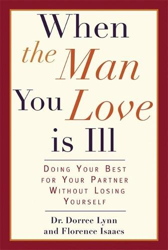 When the Man You Love Is Ill: Doing Your Best for Your Partner Without Losing Yourself (Paperback)
