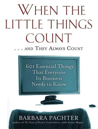 When the Little Things Count . . . and They Always Count: 601 Essential Things That Everyone In Business Needs to Know (Paperback)