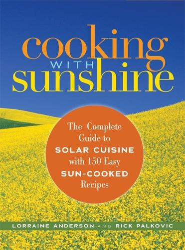 Cooking with Sunshine: The Complete Guide to Solar Cuisine with 150 Easy Sun-Cooked Recipes (Paperback)