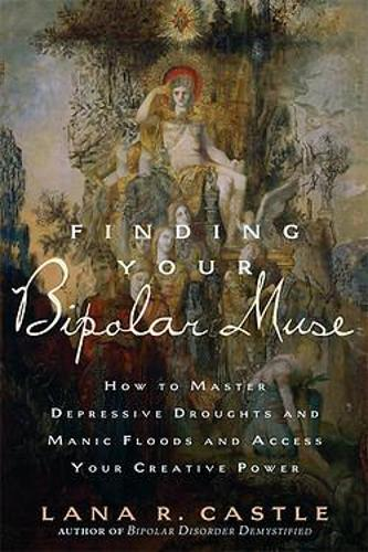 Finding Your Bipolar Muse: How to Master Depressive Droughts and Manic Floods and Access Your Creative Power (Paperback)