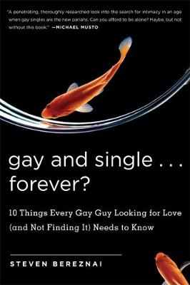 Gay and Single...Forever?: 10 Things Every Gay Guy Looking for Love (and Not Finding It) Needs to Know (Paperback)
