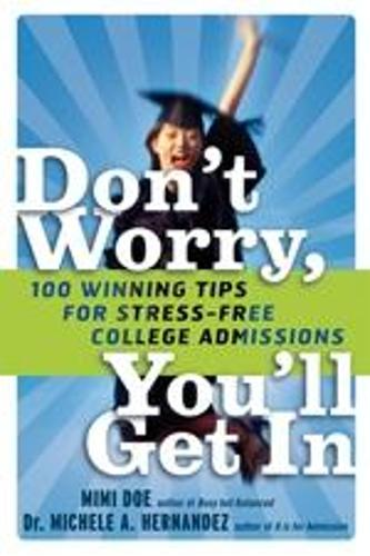 Don't Worry, You'll Get In: 100 Winning Tips for Stress-Free College Admissions (Paperback)