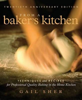 From a Baker's Kitchen (20th Anniversary Edition): Techniques and Recipes for Professional Quality Baking in the Home Kitchen (Paperback)