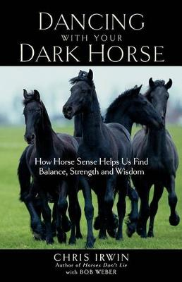 Dancing with Your Dark Horse: How Horse Sense Helps Us Find Balance, Strength, and Wisdom (Paperback)