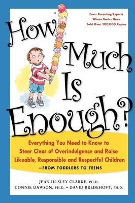 How Much is Enough: Everything You Need to Know to Steer Clear of Overindulgence and Raise Likeable, Responsible and Respectful Children (Paperback)