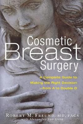 Cosmetic Breast Surgery: A Complete Guide to Making the Right Decision--from A to Double D (Paperback)